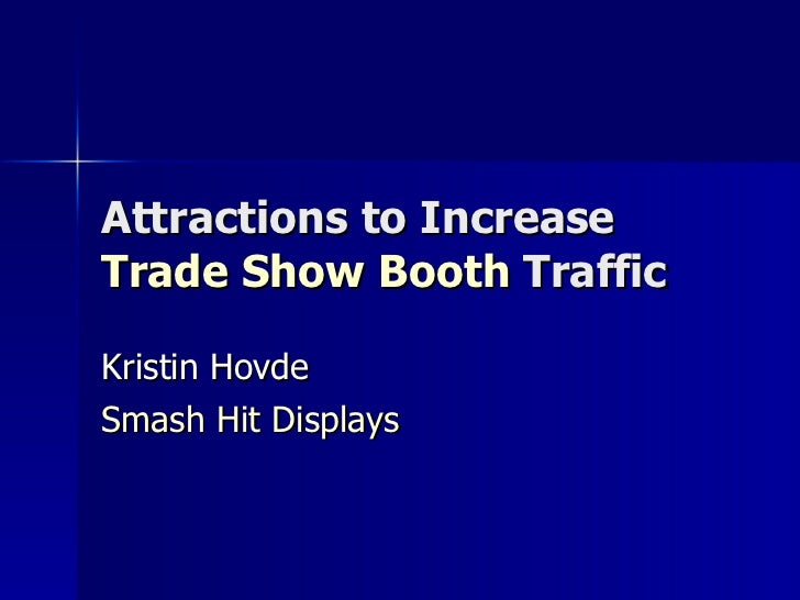 Attractions to Increase  Trade Show Booth  Traffic Kristin Hovde Smash Hit Displays