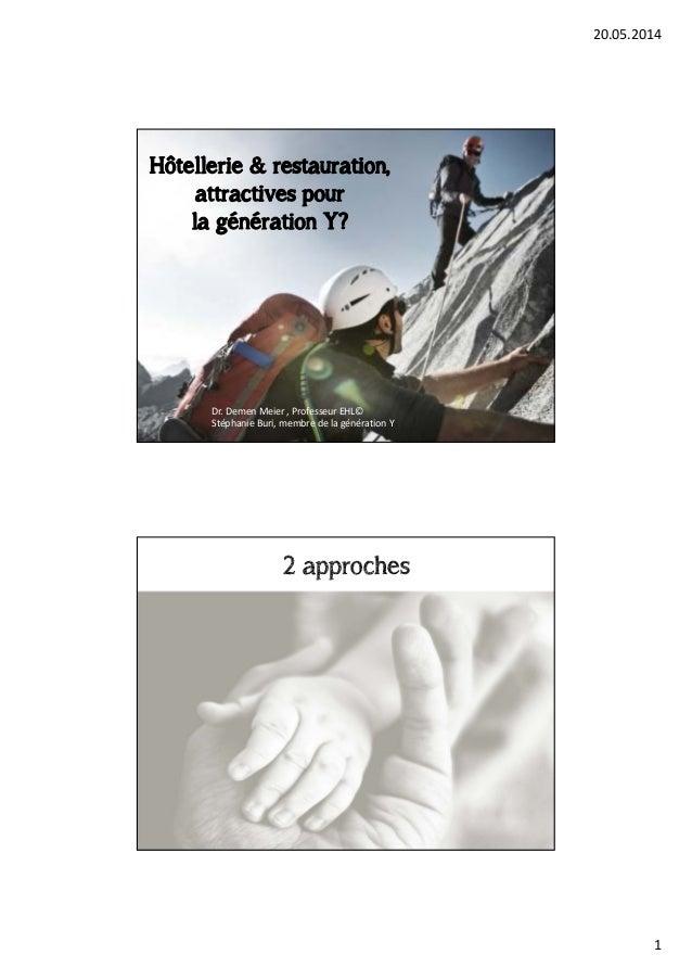 20.05.2014  1  Hôtellerie & restauration,  attractives pour  la génération Y?  Dr. Demen Meier , Professeur EHL©  Stéphani...