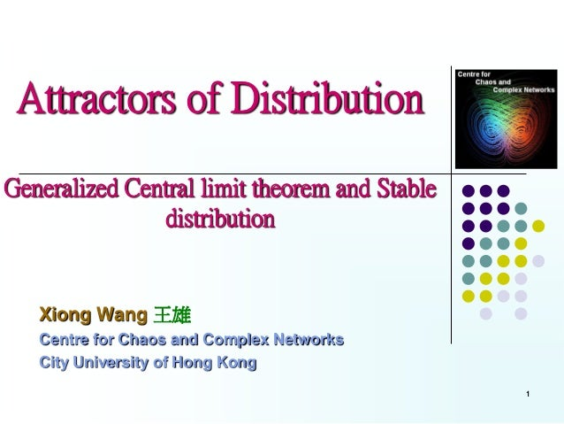 Attractors of DistributionGeneralized Central limit theorem and Stable               distribution   Xiong Wang 王雄   Centre...