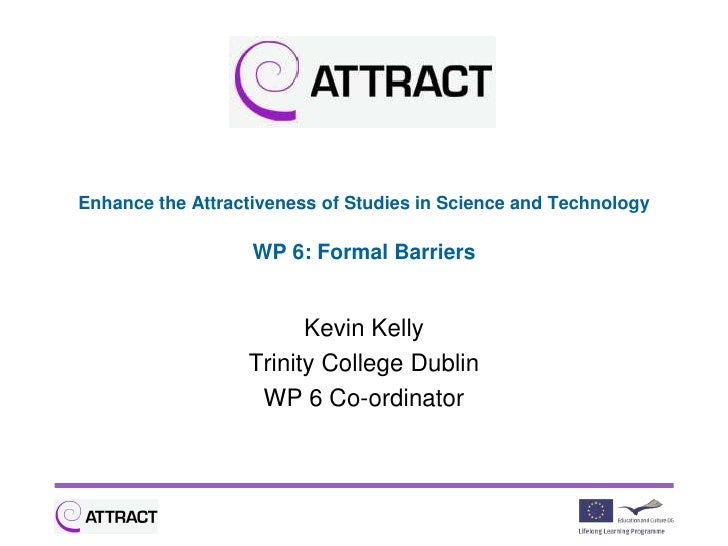 Enhance the Attractiveness of Studies in Science and Technology                   WP 6: Formal Barriers                   ...