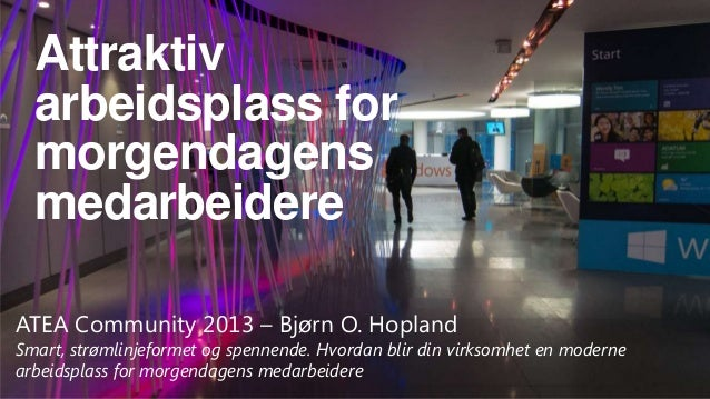 Attraktiv arbeidsplass for morgendagens medarbeidere ATEA Community 2013 – Bjørn O. Hopland  Smart, strømlinjeformet og sp...