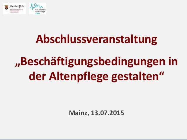 """Abschlussveranstaltung """"Beschäftigungsbedingungen in der Altenpflege gestalten"""" Mainz, 13.07.2015"""