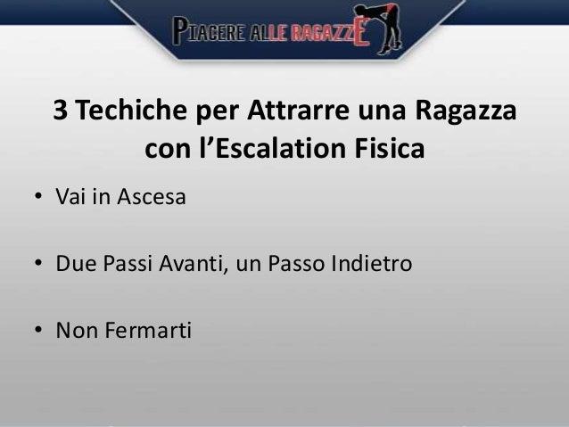 3 Techiche per Attrarre una Ragazza con l'Escalation Fisica • Vai in Ascesa • Due Passi Avanti, un Passo Indietro • Non Fe...