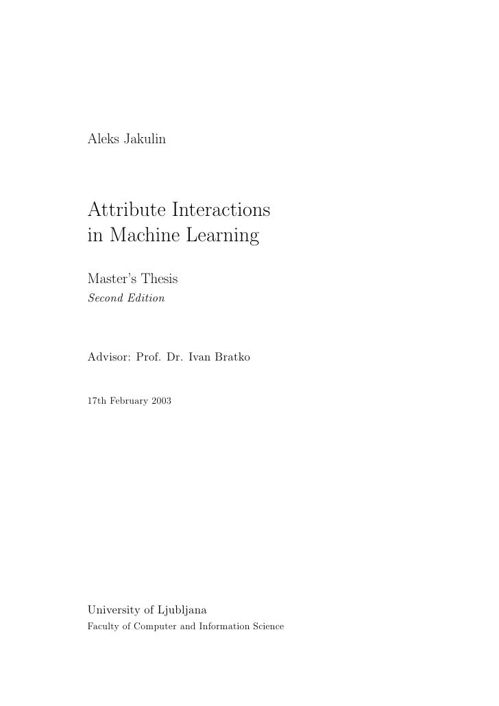Aleks Jakulin     Attribute Interactions in Machine Learning  Master's Thesis Second Edition    Advisor: Prof. Dr. Ivan Br...