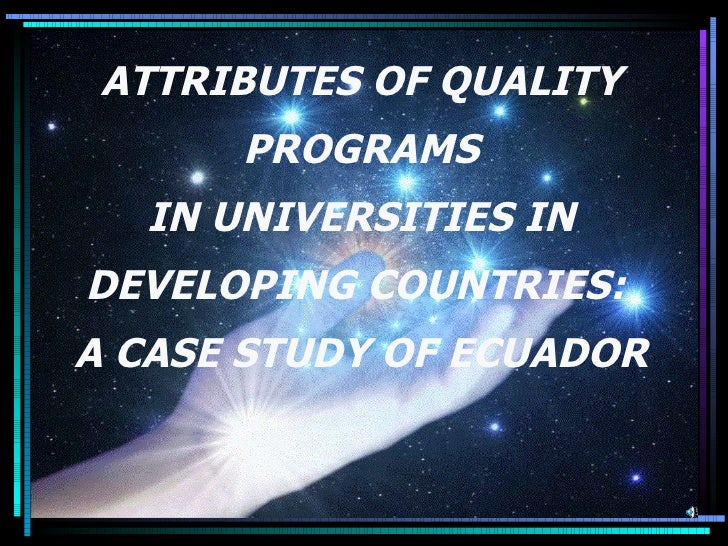 ATTRIBUTES OF QUALITY PROGRAMS IN UNIVERSITIES IN DEVELOPING COUNTRIES:  A CASE STUDY OF ECUADOR