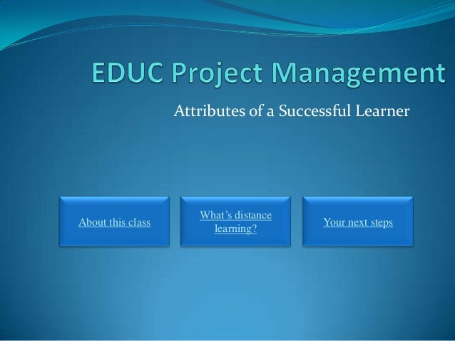 Attributes of a Successful Learner About this class What's distance learning? Your next steps