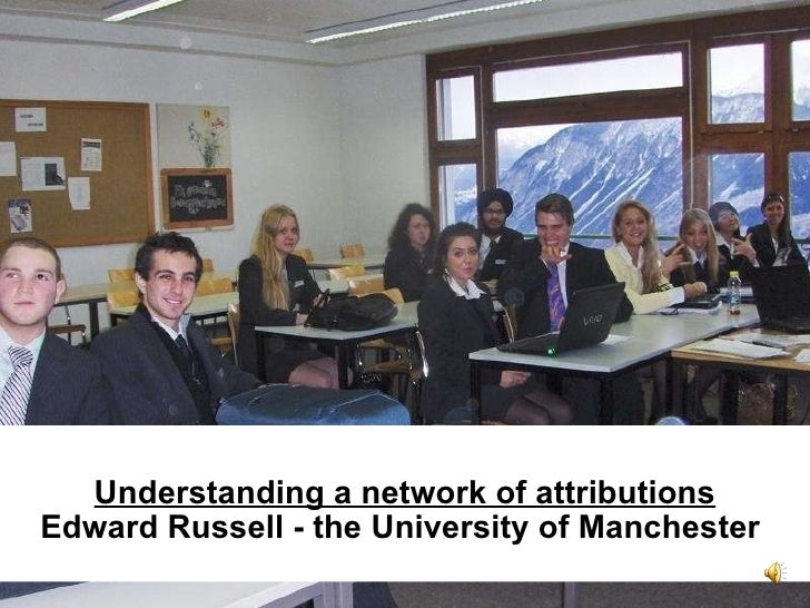 Understanding a network of attributions Edward Russell - the University of Manchester