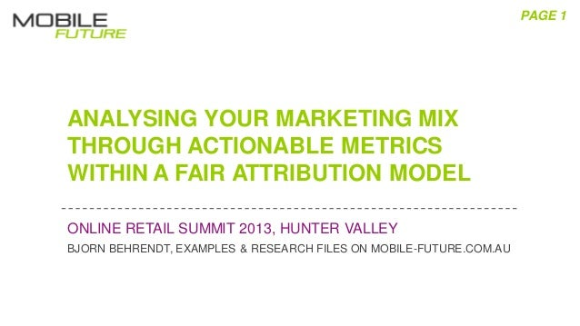 Analysing Your Marketing Mix Through Actionable Metrics Within A Fair Attribution Model