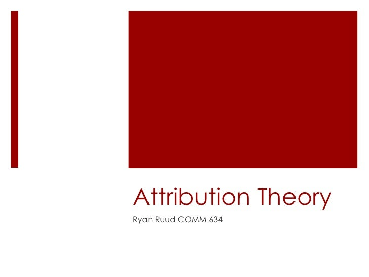 Attribution TheoryRyan Ruud COMM 634