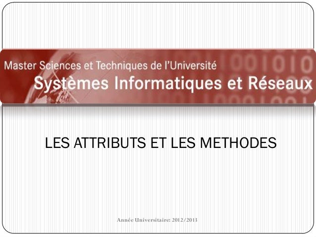 LES ATTRIBUTS ET LES METHODES        Année Universitaire: 2012/2013
