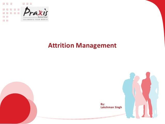 Attrition Management  By: Lakshman Singh