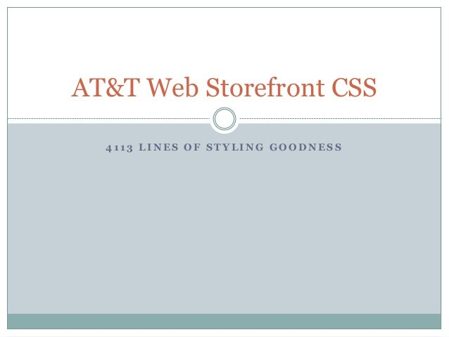 4 1 1 3 L I N E S O F S T Y L I N G G O O D N E S S AT&T Web Storefront CSS