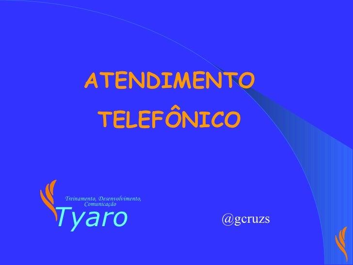 ATENDIMENTO  TELEFÔNICO @gcruzs Tyaro Treinamento, Desenvolvimento, Comunicação