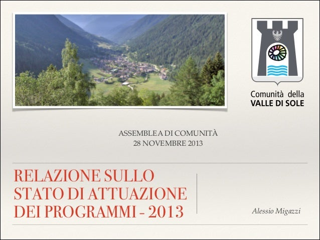 ASSEMBLEA DI COMUNITÀ! 28 NOVEMBRE 2013  RELAZIONE SULLO STATO DI ATTUAZIONE DEI PROGRAMMI - 2013  Alessio Migazzi