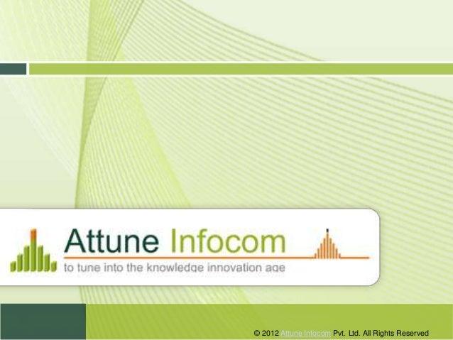 © 2012 Attune Infocom Pvt. Ltd. All Rights Reserved