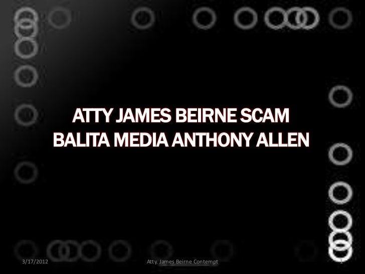 ATTY JAMES BEIRNE SCAM            BALITA MEDIA ANTHONY ALLEN3/17/2012            Atty. James Beirne Contempt   1
