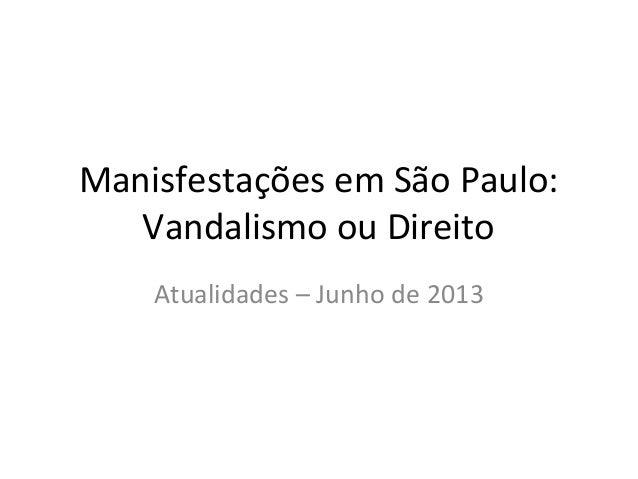 Manisfestações em São Paulo:Vandalismo ou DireitoAtualidades – Junho de 2013