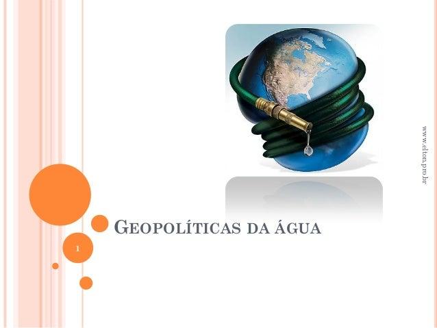 www.elton.pro.br    GEOPOLÍTICAS DA ÁGUA1