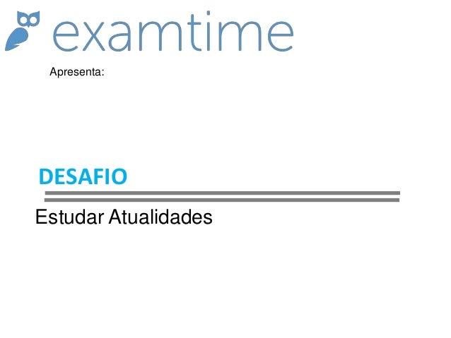 DESAFIO Estudar Atualidades Apresenta: