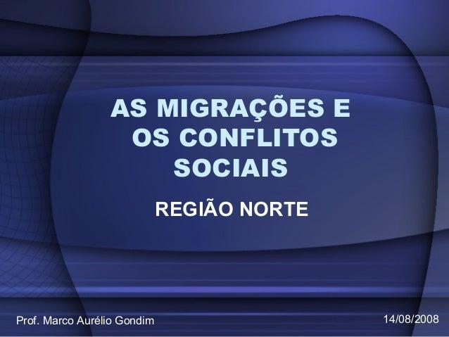 AS MIGRAÇÕES E OS CONFLITOS SOCIAIS REGIÃO NORTE Prof. Marco Aurélio Gondim 14/08/2008