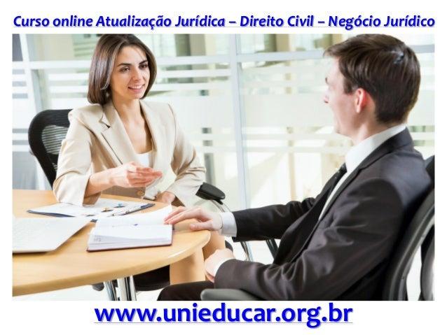 Curso online Atualização Jurídica – Direito Civil – Negócio Jurídico www.unieducar.org.br