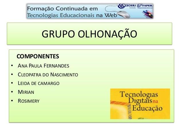 GRUPO OLHONAÇÃO COMPONENTES • ANA PAULA FERNANDES • CLEOPATRA DO NASCIMENTO • LEIDA DE CAMARGO • MIRIAN • ROSIMERY