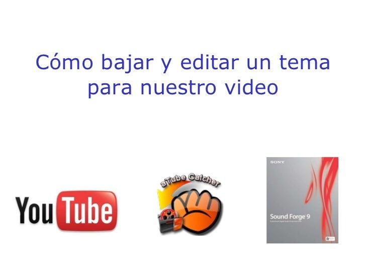 Cómo bajar y editar un tema para nuestro video