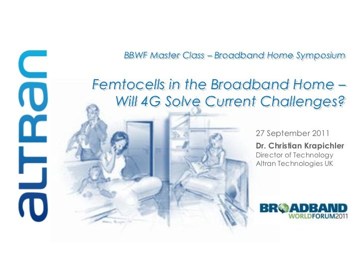 BBWF Master Class – Broadband Home SymposiumFemtocells in the Broadband Home –   Will 4G Solve Current Challenges?        ...