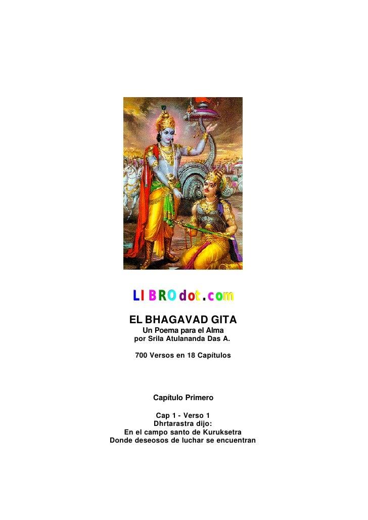 LIB ROdot.c om      EL BHAGAVAD GITA         Un Poema para el Alma       por Srila Atulananda Das A.        700 Versos en ...