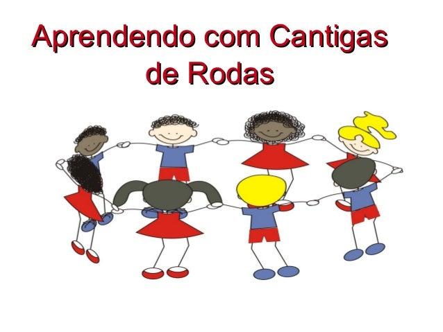 Aprendendo com CantigasAprendendo com Cantigas de Rodasde Rodas