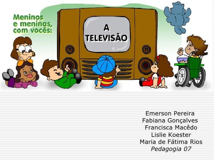Emerson Pereira Fabiana Gonçalves  Francisca Macêdo    Lislie Koester Maria de Fátima Rios    Pedagogia 07