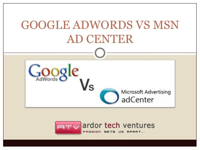 GOOGLE ADWORDS VS MSN      AD CENTER