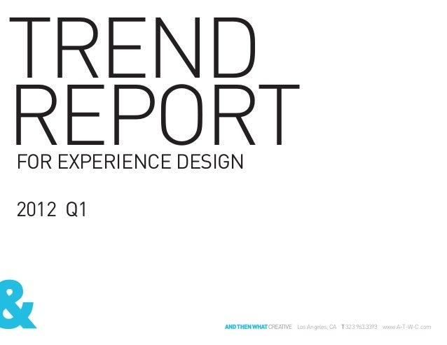 TRENDREPORTFOR EXPERIENCE DESIGN2012 Q1Q4 2011 // stuartfingerhut.comLos Angeles, CA T 323.963.3393 www.A-T-W-C.com