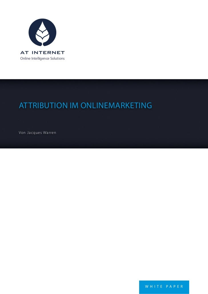 Online Intelligence SolutionsATTRIBUTION IM ONLINEMARKETINGVon J acqu e s War ren                                W H I T E...