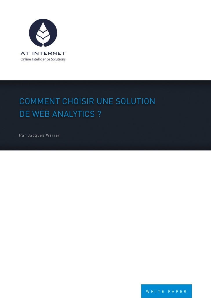 Online Intelligence SolutionsCOMMENT CHOISIR UNE SOLUTIONDE WEB ANALYTICS ?Pa r J a cq ues Warren                         ...