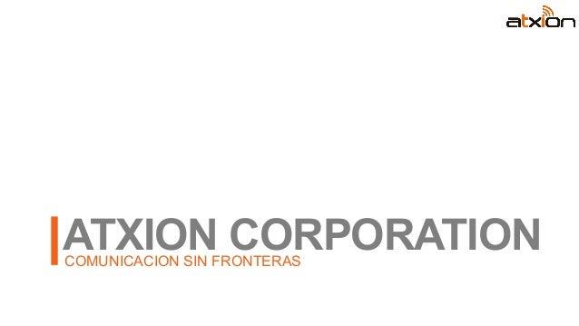 ATXION CORPORATIONCOMUNICACION SIN FRONTERAS