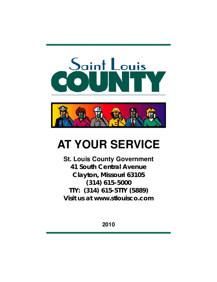 AT YOUR SERVICESt. Louis County Government   41 South Central Avenue    Clayton, Missouri 63105         (314) 615-5000  TT...