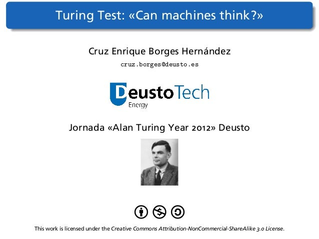 """can machines think turing essay In this paper we look at the phenomenon that is the turing test  in particular  does it mean that, as turing put it, a machine can """"think."""