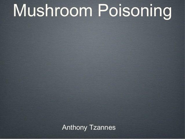Mushroom Poisoning Anthony Tzannes
