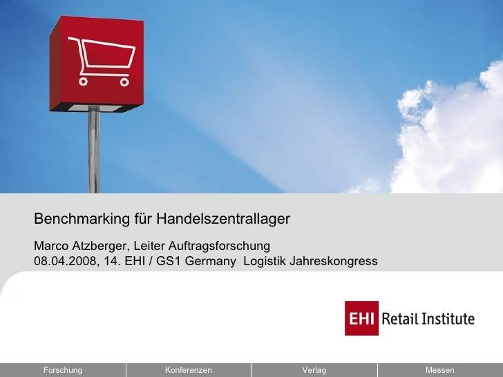 Forschung Konferenzen Verlag Messen Benchmarking für Handelszentrallager Marco Atzberger, Leiter Auftragsforschung 08.04.2...