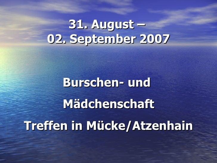 31. August –  02. September 2007 Burschen- und  Mädchenschaft Treffen in Mücke/Atzenhain