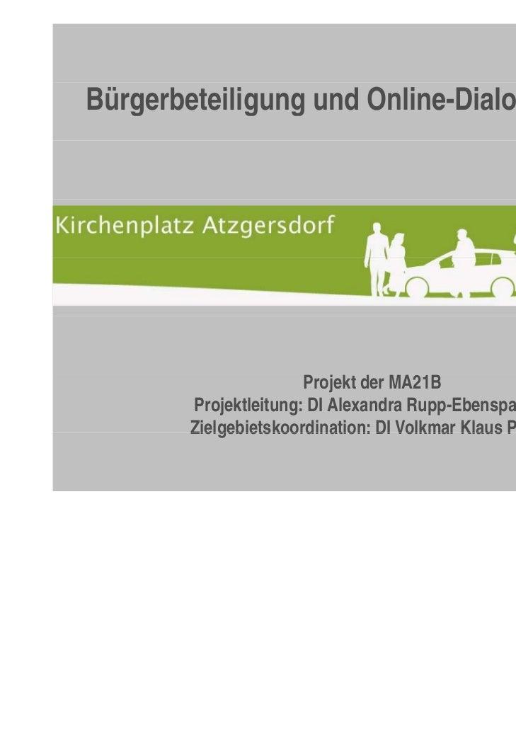 Bürgerbeteiligung und Online-Dialogplattform                       Projekt der MA21B        Projektleitung: DI Alexandra R...
