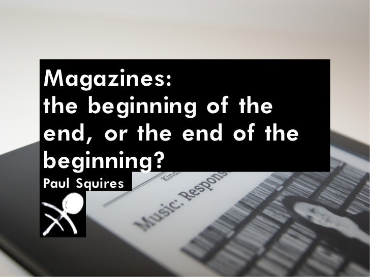 Magazines:the beginning of theend, or the end of thebeginning?Paul Squires