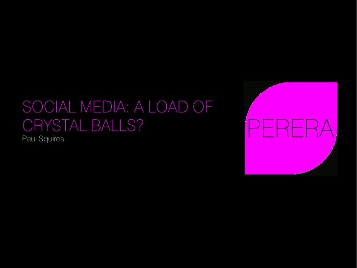 SOCIAL MEDIA: A LOAD OF CRYSTAL BALLS? Paul Squires