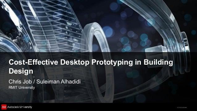 Cost-Effective Desktop Prototyping in BuildingDesignChris Job / Suleiman AlhadidiRMIT University                          ...