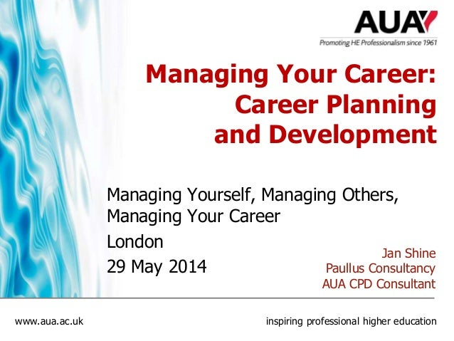 www.aua.ac.uk inspiring professional higher education Managing Your Career: Career Planning and Development Managing Yours...
