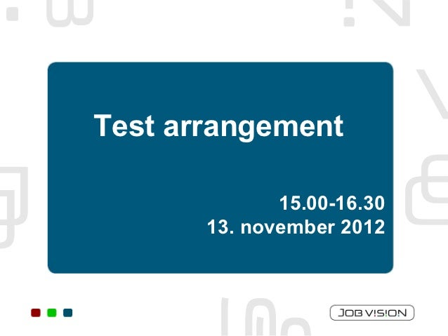Test arrangement              15.00-16.30       13. november 2012