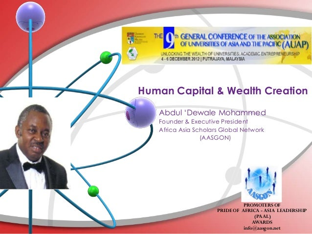 Human Capital & Wealth Creation   Abdul ‗Dewale Mohammed   Founder & Executive President   Africa Asia Scholars Global Net...