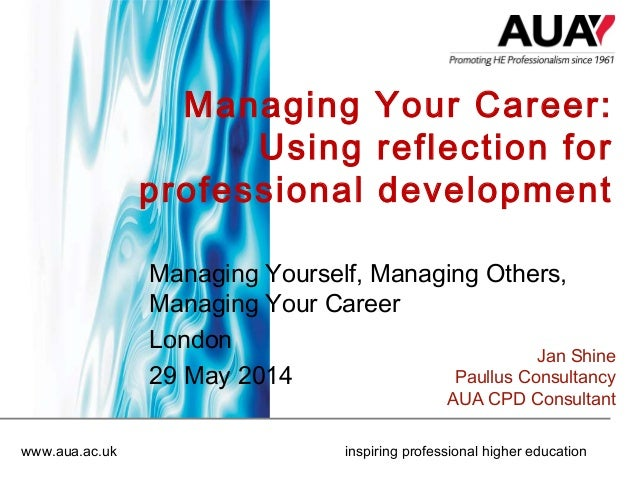 www.aua.ac.uk inspiring professional higher education Managing Your Career: Using reflection for professional development ...