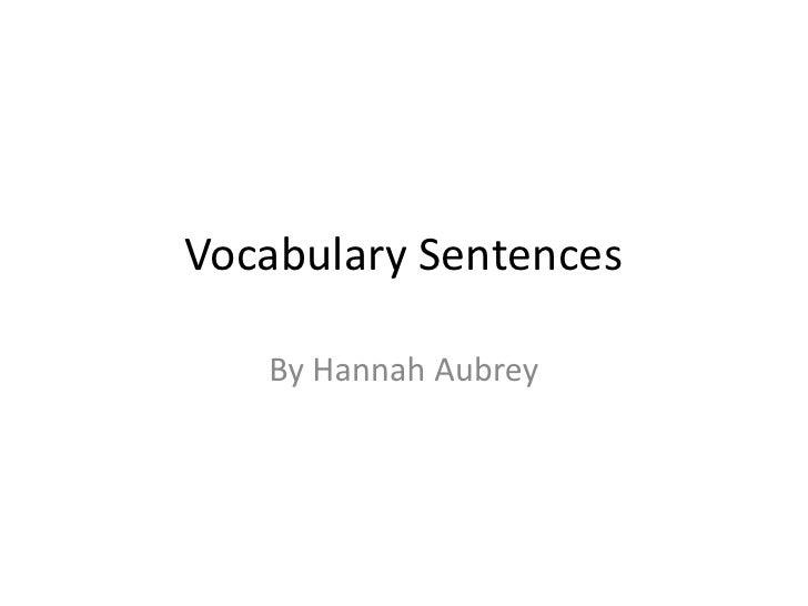 Vocabulary Sentences<br />By Hannah Aubrey<br />